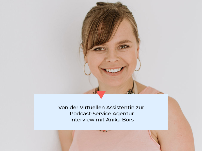 #43 Von der Virtuellen Assistentin zur Podcast-Service Agentur – Interview mit Anika Bors